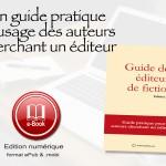ebook-guide des editeurs de fictionuide-editeu pour les auteurs de roman cherchant un éditeur